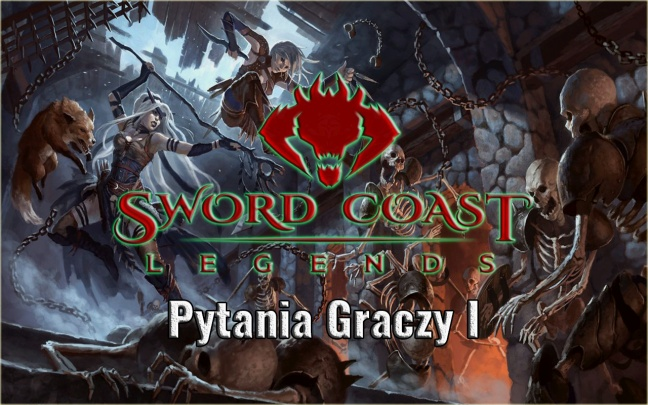 Sword Coast Legends - Pytania Graczy I