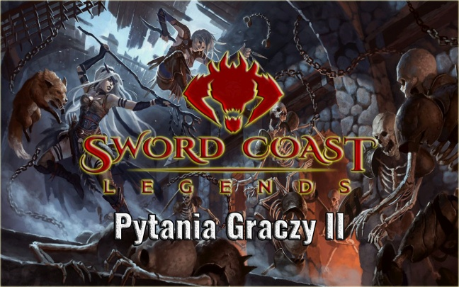 Sword Coast Legends - Pytania Graczy II