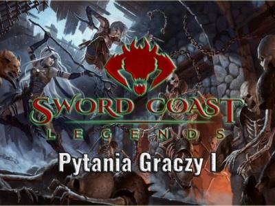 Sword Coast Legends - Pytania Graczy I