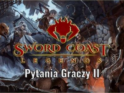 Sword Coast Legends - Pytania Graczy II